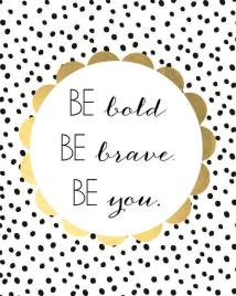 bo bold be brave be you